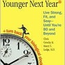 Younger Next Year: Live Strong, Fit, and Sexy-Until You're 80 and Beyo