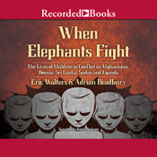 When elephants fight the lives of children in conflict in afghanistan bosnia sri lanka sudan and uganda unabridged audiobook