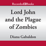 Lord John and the Plague of Zombies: A Lord John Novella