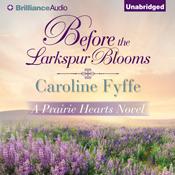 Before the larkspur blooms a prairie hearts novel book 2 unabridged audiobook