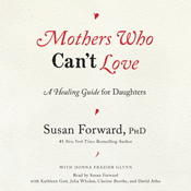 Mothers who cant love a healing guide for daughters unabridged audiobook