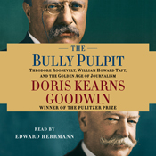 The bully pulpit theodore roosevelt william howard taft and the golden age of journalism unabridged audiobook