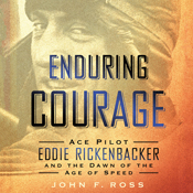 Enduring courage ace pilot eddie rickenbacker and the dawn of the age of speed unabridged audiobook