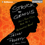 Struck by genius how a brain injury made me a mathematical marvel unabridged audiobook