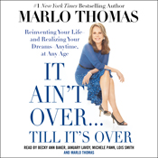 It aint overtill its over reinventing your life and realizing your dreams anytime at any age unabridged audiobook