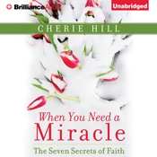 When you need a miracle the seven secrets of faith unabridged audiobook