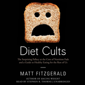 Diet cults the surprising fallacy at the core of nutrition fads and a guide to healthy eating for the rest of us unabridged audiobook