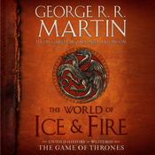 The world of ice fire the untold history of westeros and the game of thrones unabridged audiobook