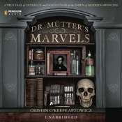 Dr mutters marvels a true tale of intrigue and innovation at the dawn of modern medicine unabridged audiobook