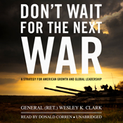 Dont wait for the next war a strategy for american growth and global leadership unabridged audiobook