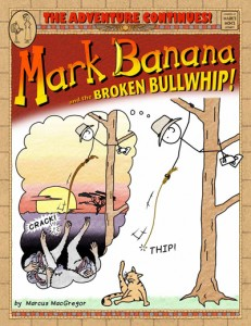 Mark Banana and the Broken Bullwhip by Marcus MacGregor