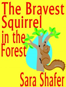 The Bravest Squirrel in the Forest by Sara Shafer