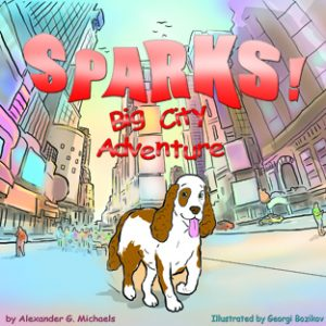 Sparks!  Big City Adventure by Alexander G. Michaels