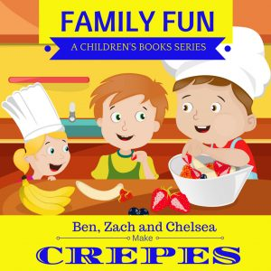 FEATURED BOOK: Ben, Zach and Chelsea Make Crepes by Mae Segeti