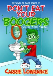 Don't Eat Your Boogers (You'll Turn Green) by Carrie Lowrance