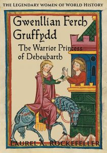 Gwenllian ferch Gruffydd, the Warrior Princess of Deheubarth by Laurel A. Rockefeller
