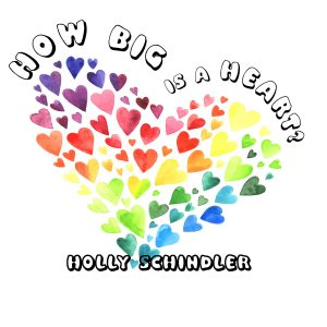 FEATURED BOOK: How Big Is a Heart? by Holly Schindler