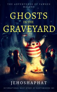 Free eBook 03/21/2018: Ghosts in the Graveyard: The Adventures of Fawkes Malone by Jehoshaphat Shalom