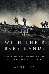 With Their Bare Hands: The AEF, The 79th Division, And The Battle For Montfaucon