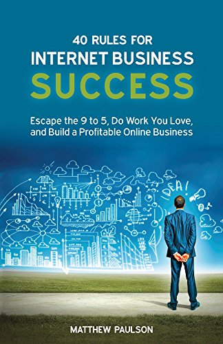 40 Rules For Internet Business Success Escape The 9 To 5 Do Work