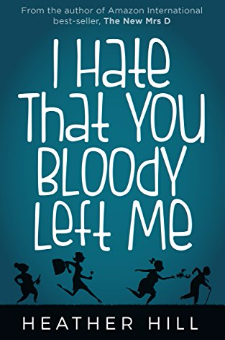 Book Cover: I Hate That You Bloody Left Me by Heather Hill