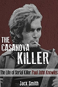 Paul John Knowles The Casanova Killer: The Life of Serial Killer Paul John Knowles The Casanova Killer: The Life of Serial Killer Paul John Knowles