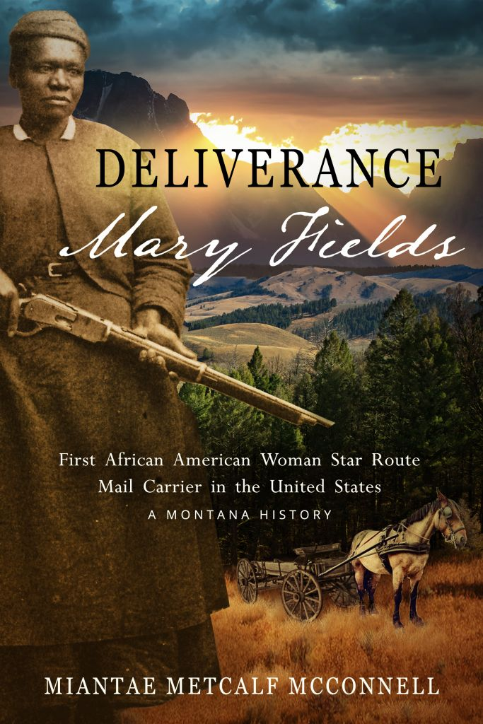 Deliverance Mary Fields, First African American Woman Star Route Mail Carrier in the United States: A Montana History