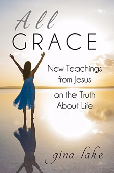 All Grace – New Teachings from Jesus on the Truth About Life