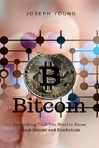 Bitcoin – Everything That You Need to Know About Bitcoin and Blockchain