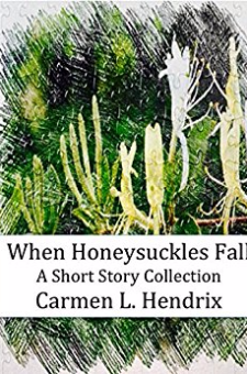 When Honeysuckles Fall (A Short Story Collection)