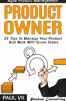 Product Owner – 27 Tips To Manage Your Product And Work With Scrum Teams