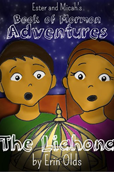 The Liahona (Ester and Micah's Book of Mormon Adventures 1)