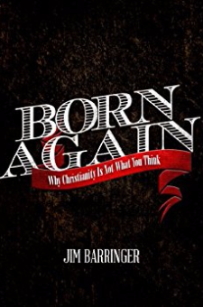 Born Again – Why Christianity Is Not What You Think