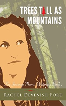 Trees Tall as Mountains (The Journey Mama Writings, Book 1)