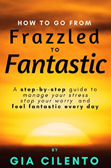 How to Go From Frazzled to Fantastic