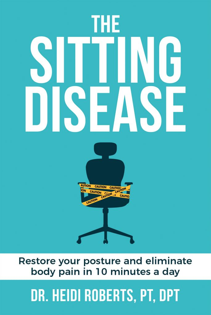 The Sitting Disease: Restore Your Posture and Eliminate Body Pain in 10 Minutes a Day