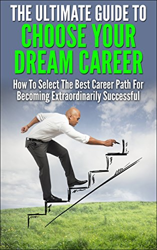 The Ultimate Guide To Choose Your Dream Career