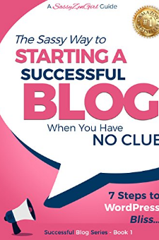 The Sassy Way to Starting a Successful Blog When You Have No Clue!
