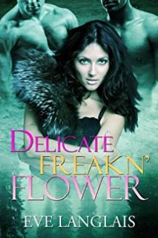 Delicate Freakn' Flower (Freakn' Shifters, Book 1)