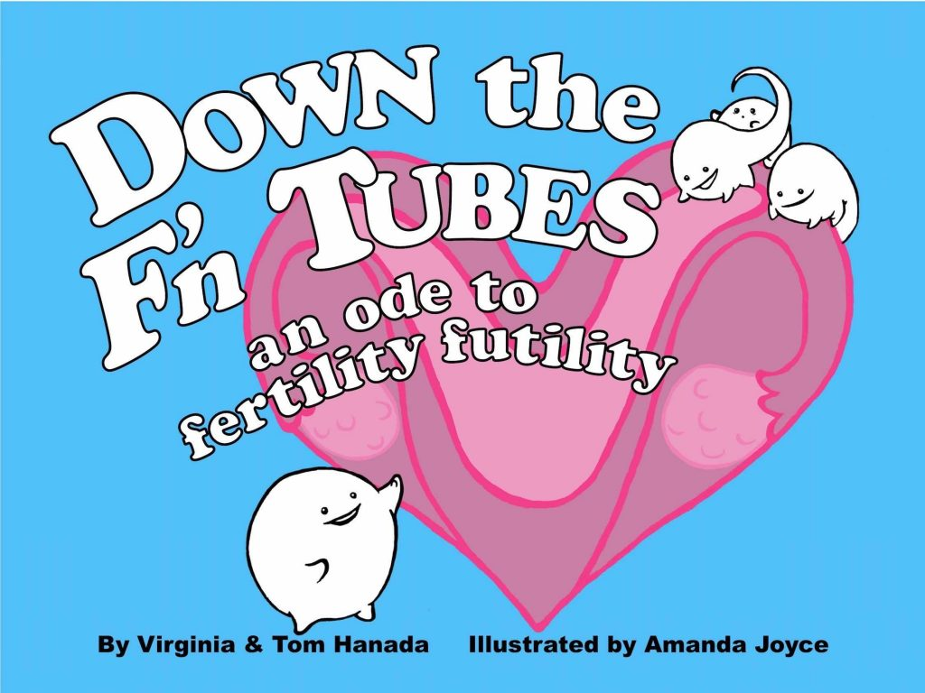 Down the F'n Tubes – An Ode to Fertility Futility