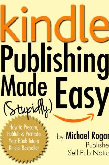 Kindle Publishing Made (Stupidly) Easy