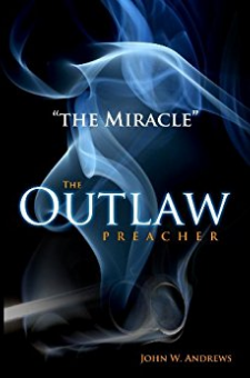 """The Outlaw Preacher – """"The Miracle"""""""
