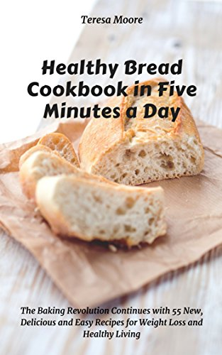 Healthy Bread Cookbook in Five Minutes a Day