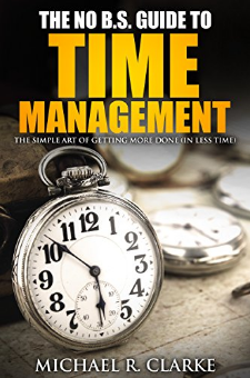 The No B.S. Guide to Time Management