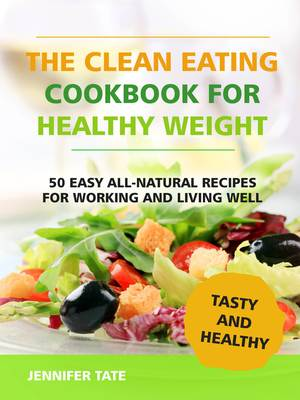 The Clean Eating Cookbook for a Healthy Weight