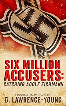 Six Million Accusers: Catching Adolf Eichman
