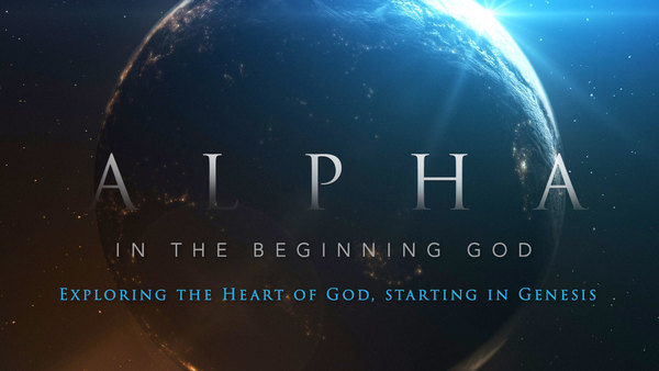 ALPHA - In The Beginning God - Exploring the Heart of God starting in Genesis
