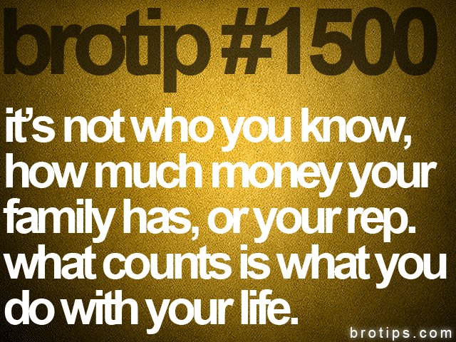 brotip #1500 it's not who you know,<br>