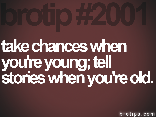 brotip #2001 take chances when<br>