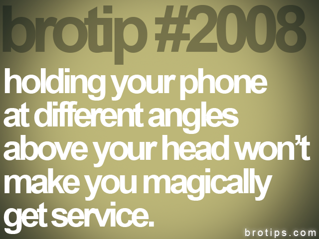 brotip #2008 holding your phone<br>